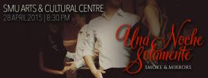 Una Noche Solamente @ SMU's Arts & Cultural Centre (ACC)